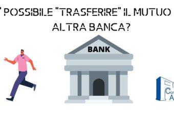 E' possibile trasferire il mutuo ad altra banca ?